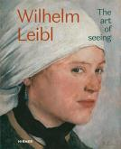WILHELM LEIBL. THE ART OF SEEING