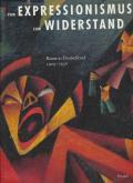 VOM EXPRESSIONISMUS ZUM WIDERSTAND. KUNST IN DEUTSCHLAND 1909-1936.