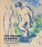 THE HIDDEN CÉZANNE FROM SKETCHBOOK TO CANVAS