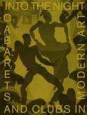 INTO THE NIGHT. CABARETS AND CLUBS IN MODERN ART