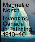 MAGNETIC NORTH. IMAGINING CANADA IN PAINTING (1910-1940)
