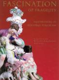 Fascination of Fragility. Masterpieces of European Porcelain