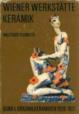 Wiener Werkstätte Keramik. Band 1: Originalkeramiken 1920-1931.