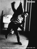 PROVOKE  : BETWEEN PROTEST AND PERFORMANCE. PHOTOGRAPHY IN JAPAN 1960 / 1975