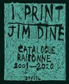 JIM DINE. I PRINT. CATALOGUE RAISONNE OF PRINTS (2001-2020)
