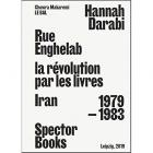 RUE ENGHELAB, LA RÉVOLUTION PAR LES LIVRES : IRAN 1979 - 1983