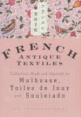 FRENCH ANTIQUE TEXTILES  - MULHOUSE, TOILES DE JOUY  AND SOULEIADO