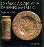 Ceràmica catalana de reflex metàl-lic. Segles XV al XVII.