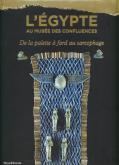 L EGYPTE AU MUSEE DES CONFLUENCES