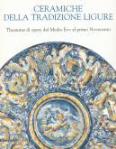 Ceramiche della tradizione Ligure - Thesaurus di opere dal Medio Evo al primo Novecento