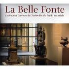 LA BELLE FONTE. LA FONDERIE CORNEAU DE CHARLEVILLE À LA FIN DU XIXE SIÈCLE