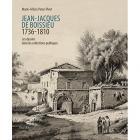 JEAN-JACQUES DE BOISSIEU 1736-1810. LES DESSINS DANS LES COLLECTIONS PUBLIQUES