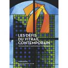 LES DÉFIS DU VITRAIL CONTEMPORAIN. THE CHALLENGES OF CONTEMPORARY STAINED GLASS