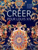 CRÉER POUR LOUIS XIV. LES MANUFACTURES DE LA COURONNE SOUS COLBERT ET LE BRUN
