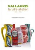 VALLAURIS, LA VILLE ATELIER (1938-1962). UNE AVENTURE CÉRAMIQUE