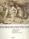 Andrea Mantegna e lÂ'incisione italiana del Rinascimento nelle collezioni dei Musei Civici di Pavia.