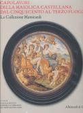 Capolavori della maiolica castellana dal Cinquecento al terzo fuoco - La Collezione Matricardi