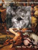 Pietro da Cortona, il meccanismo della forma. Ricerche sulla tecnica pittorica.
