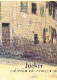 JUCKER, COLLEZIONISTI E MECENATI
