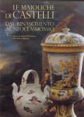 Le maioliche di Castelli. Dal Rinascimento al Neoclassicismo.