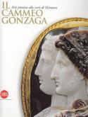 il Cammeo Gonzaga. Arti preziose alla corte di Mantova