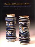 Maioliche del Quattrocento a Pesaro. Frammenti di Storia dellÂ'arte ceramica dalla bottega dei Fedeli