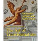 THE ART OF TRANSFORMATION. GROTESQUES IN SIXTEENTH-CENTURY ITALY