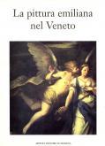 La pittura emiliana nel Veneto.