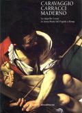 Caravaggio, Carracci, Maderno. La Cappella Cerasi in S. Maria del Popolo a Roma.