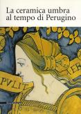 La ceramica umbra al tempo di Perugino.