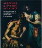 ARTEMISIA E I PITTORI DEL CONTE. LA COLLEZIONE DI GIANGIROLAMO II ACQUAVIVA D\