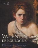 VALENTIN DE BOULOGNE. RÉINVENTER CARAVAGE