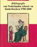 BIBLIOGRAFIE VAN NEDERLANDSE SCHOOL-EN KINDERBOEKEN 1700-1800