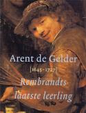 Arent de Gelder (1645-1727). Rembrandts laatste leerling.