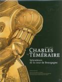 CHARLES LE TÉMÉRAIRE (1433-1477). SPLENDEURS DE LA COUR DE BOURGOGNE