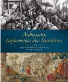 AUBUSSON, TAPISSERIES DES LUMIÈRES - SPLENDEURS DE LA MANUFACTURE ROYALE
