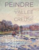 PEINDRE DANS LA VALLÉE DE LA CREUSE - 1830-1930