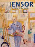 JAMES ENSOR. CHRONIQUE DE SA VIE, 1860-1949