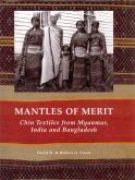 MANTLES OF MERIT CHIN TEXTILES FROM MYANMAR INDIA AND BANGLADESH /ANGLAIS