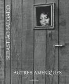 SEBASTIAO SALGADO - AUTRES AMÉRIQUES
