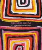 TERRITOIRE DU RÊVE. ART ABORIGÈNE CONTEMPORAIN. COUNTRY OF THE DREAMING. CONTEMPORARY ABORIGINAL ART