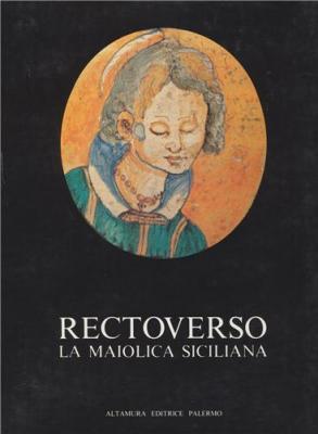 rectoverso-la-maiolica-siciliana-secoli-xvi-e-xvii-maestri-botteghe-influenze