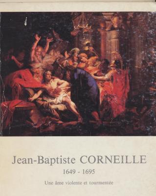 jean-baptiste-corneille-1649-1695-une-Ã'me-violente-et-tourmentEe-