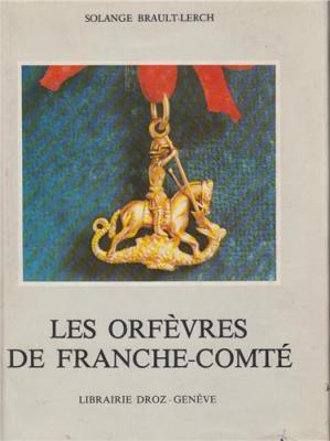 les-orfevres-de-franche-comte-et-de-la-principaute-de-montbeliard-du-moyen-age-au-xixe-siecle-