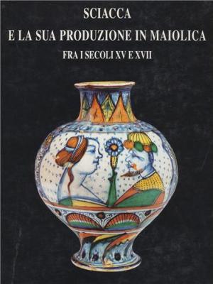 sciacca-e-la-sua-produzione-in-maiolica-fra-i-secoli-xv-e-xvii-
