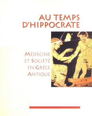 au-temps-d-hippocrate-medecine-et-societe-en-grece-antique-