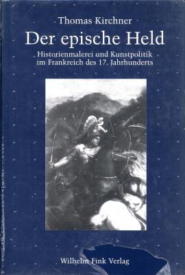 der-epische-held-historienmalerei-und-kunstpolitik-im-frankreich-des-17-jahrhunderts-