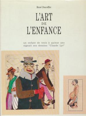 l-art-de-l-enfance-un-enfant-de-trois-À-quinze-ans-signait-ses-dessins-claude-lyr