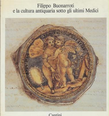 filippo-buonarroti-e-la-cultura-antiquaria-sotto-gli-ultimi-medici