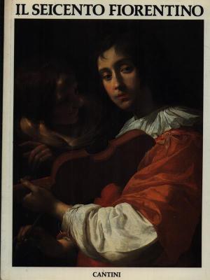 seicento-fiorentino-arte-a-firenze-da-ferdinando-i-a-cosimo-iii-pittura